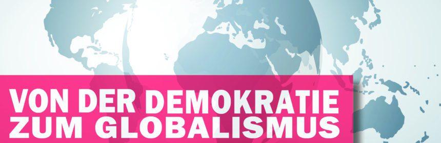 Von der Demokratie zum Globalismus